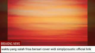 Waktu yang salah - Fiersa Besari ( lyric cover ) - by Widi Simplycoustic