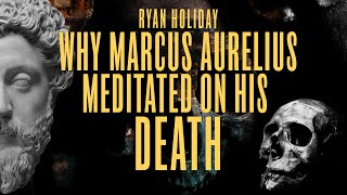 Why I Practice Marcus Aurelius' Meditation On Mortality | Ryan Holiday | Daily Stoic Thoughts #24