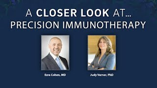 A Closer Look at...Precision Immunotherapy