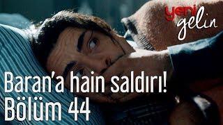 Yeni Gelin 44. Bölüm - Baran'a Hain Saldırı!