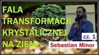 FALA TRANSFORMACJI KRYSTALICZNEJ NA ZIEMI - cz. 1 -  Sebastian Minor - 09.08.2017 r.