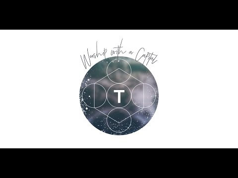 Worship with a Capital T: Time - 05/06/17