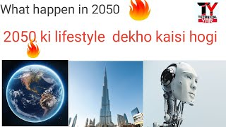 #TechinalYar  what happen  in 2050 de dekho kaisi hogi lifestyle 2050 me