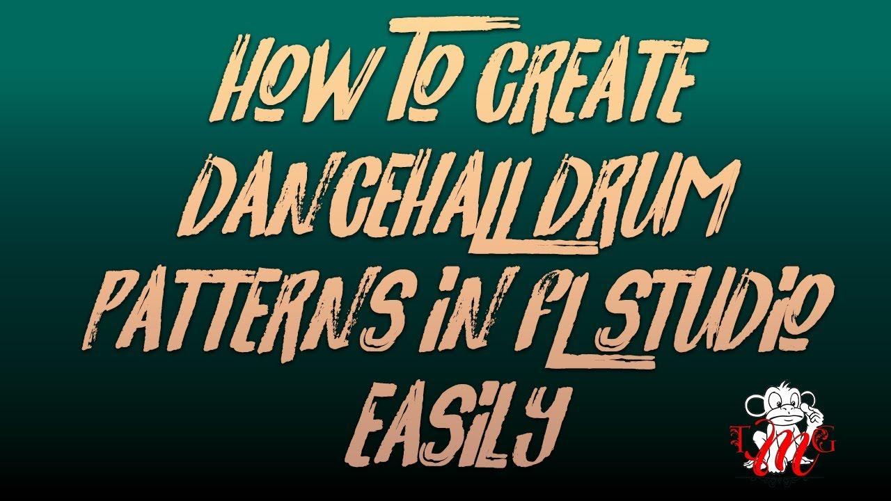 How To Create Dancehall Drum Patterns In Fl Studio | Dancehall 2018