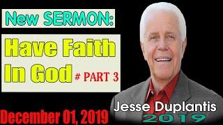 Jesse Duplantis 2019 🔥Have Faith In God - Part 3   December 01, 2019