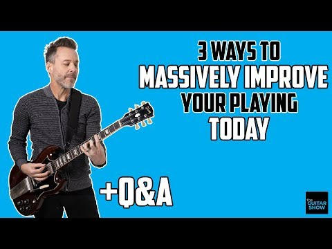 3 Ways to Massively Improve Your Playing Today | Live Q&A | The Guitar Show