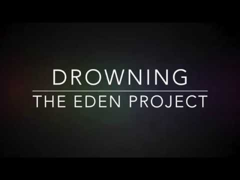 Drowning- The Eden Project (Lyrics)