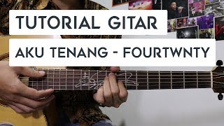 (Tutorial Gitar) FOURTWNTY -  Aku Tenang | Mudah Dan Cepat Dimengerti Untuk Pemula
