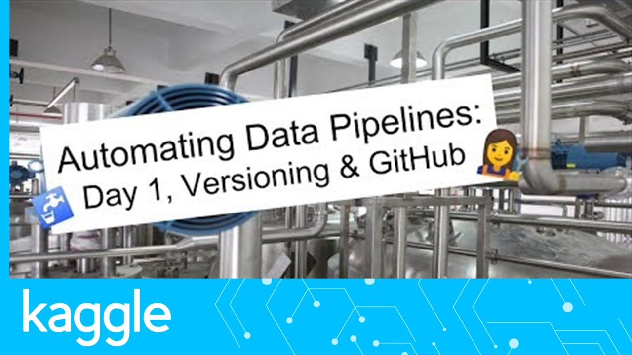 Getting Started with Automated Data Pipelines, Day 1: Versioning and GitHub  | Kaggle