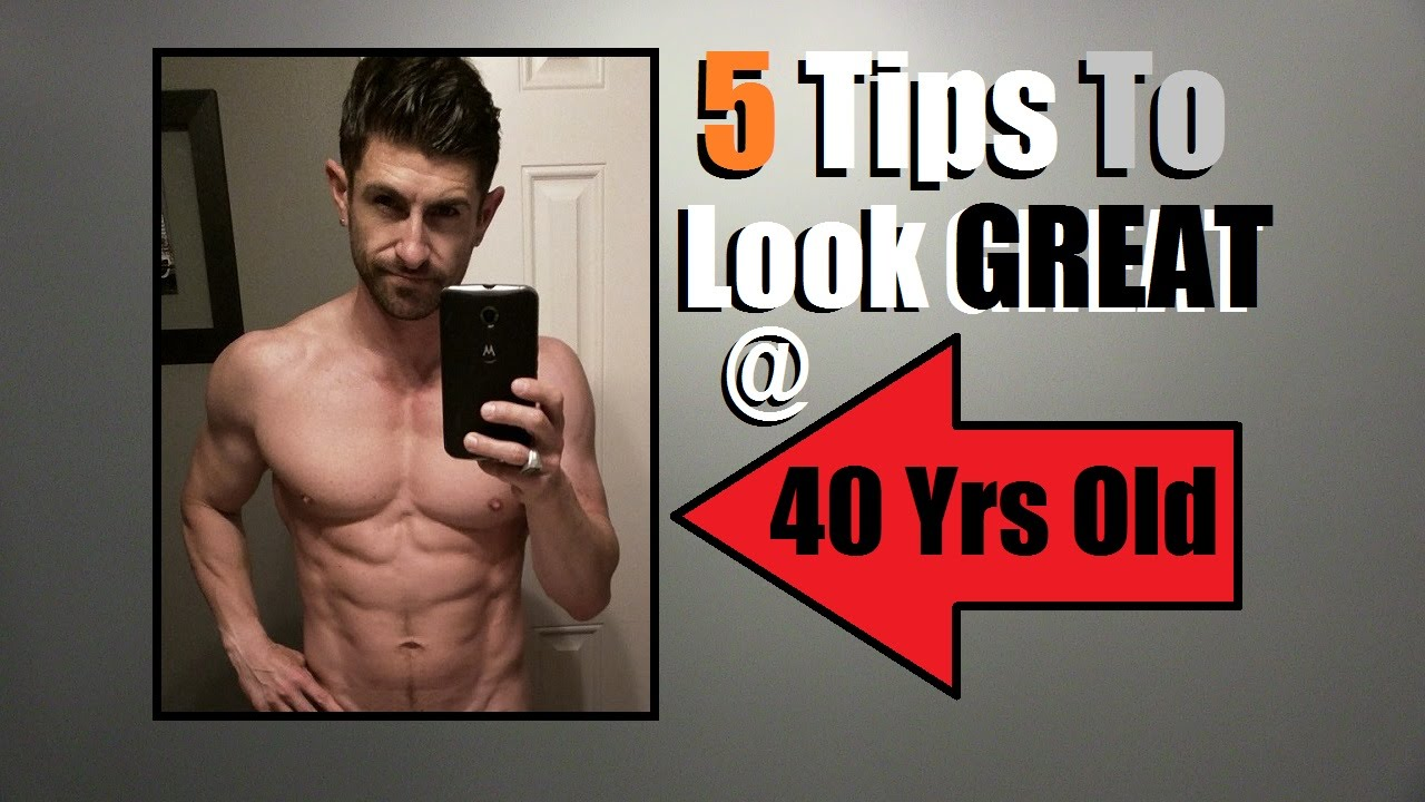 TOP 5 Fitness Tips For Looking AWESOME At 40... Or ANY Age ...