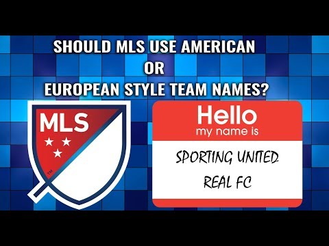Should MLS use traditional American team nicknames or European style team names?