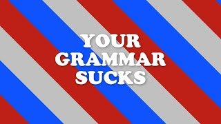 AMERI'S YOUR GRAMMAR SUCKS #1