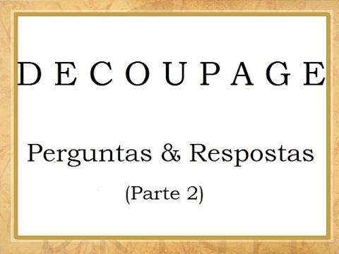 Decoupage - Perguntas Frequentes - Parte 2 (FAQ - Decoupage)
