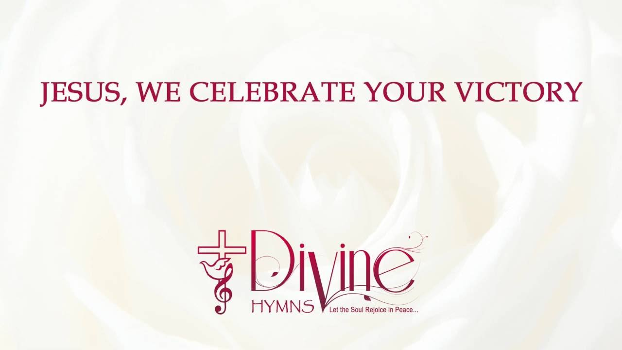 Jesus We Celebrate Your Victory Divine Hymns Lyrics Video