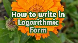 How to write iฑ Logarithmic form || Unit 2 || Grade 9 || Logarithms