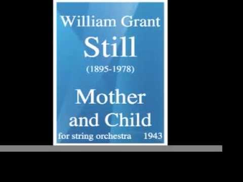 William Grant Still (1895-1978) : Mother and Child, for string orchestra  (1943)
