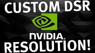 Custom NVIDIA DSR Resolution - In 5 EASY steps!