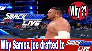 Why Samoa joe drafted to smackdown live at superstar shake up || wrestling kingdom
