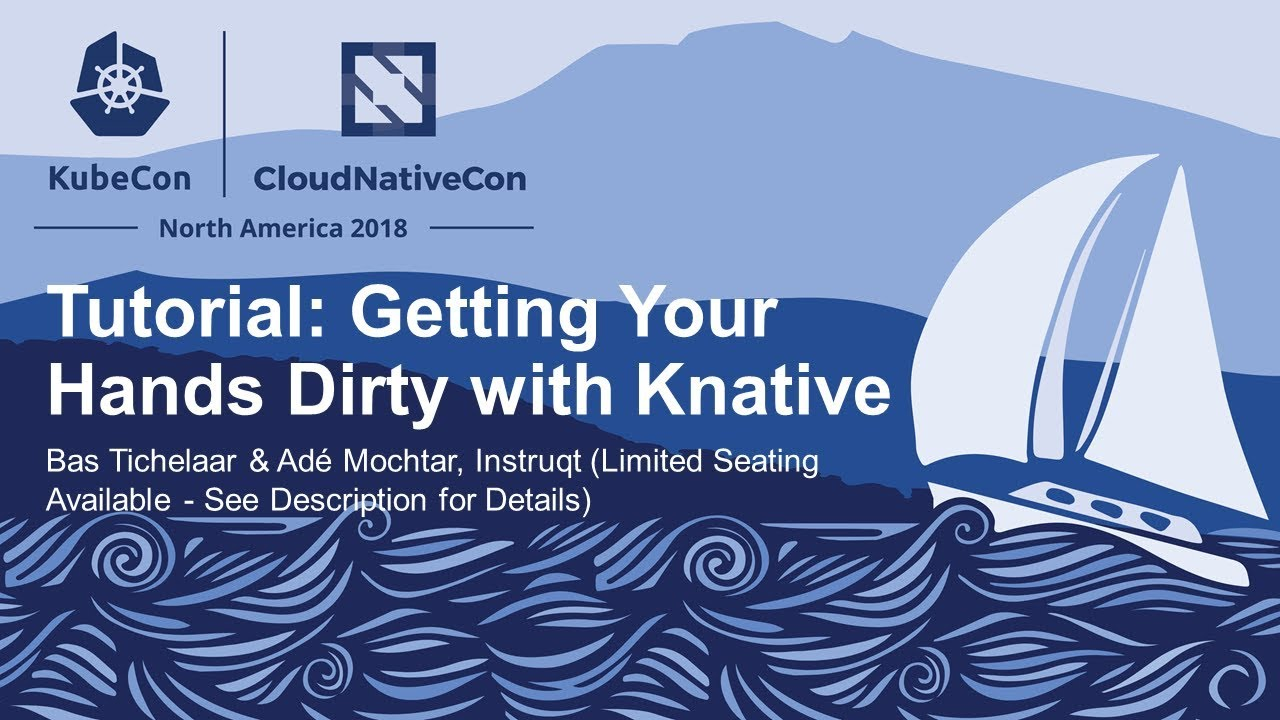 Tutorial: Getting Your Hands Dirty with Knative - Bas Tichelaar & Adé  Mochtar, Instruqt