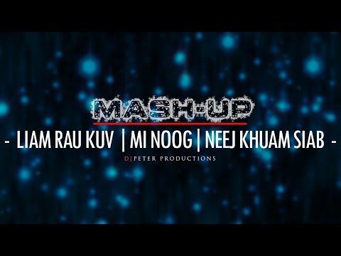 Liam Rau Kuv - Mi Noog - Neej Khua Siab (Mashup Remix)