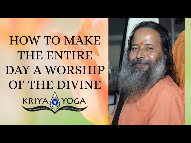 How to Make the Entire Day a Worship of the Divine