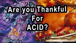 Thanksgiving Deck (Are you Thankful For ACID?) (Long Tag Duel)