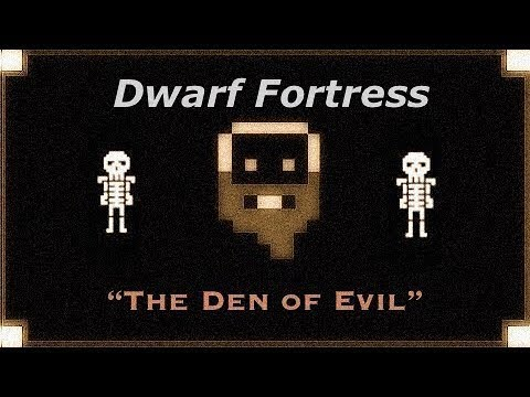 Dwarf Fortress Monday: The Den of Evil