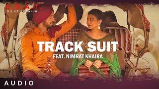 Diljit Dosanjh: Track Suit (Audio) Feat. Nimrat Khaira | Latest Punjabi Song 2020