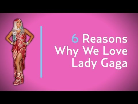 6 Reasons Why We Love Lady Gaga