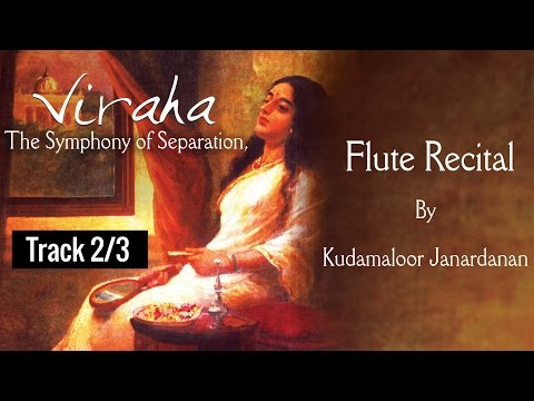 Viraha, Flute Recital by Kudamaloor Janardanan,  conveying the pangs of separation