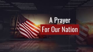 JULY 4TH (INDEPENDENCE DAY)   A Prayer For Our Nation