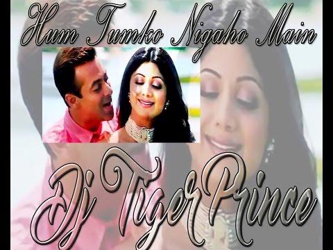 Hum Tumko Nigahon Mein ( Remix )  | DJ TIGER PRINCE |  Salman Khan & Shilpa Shetty |