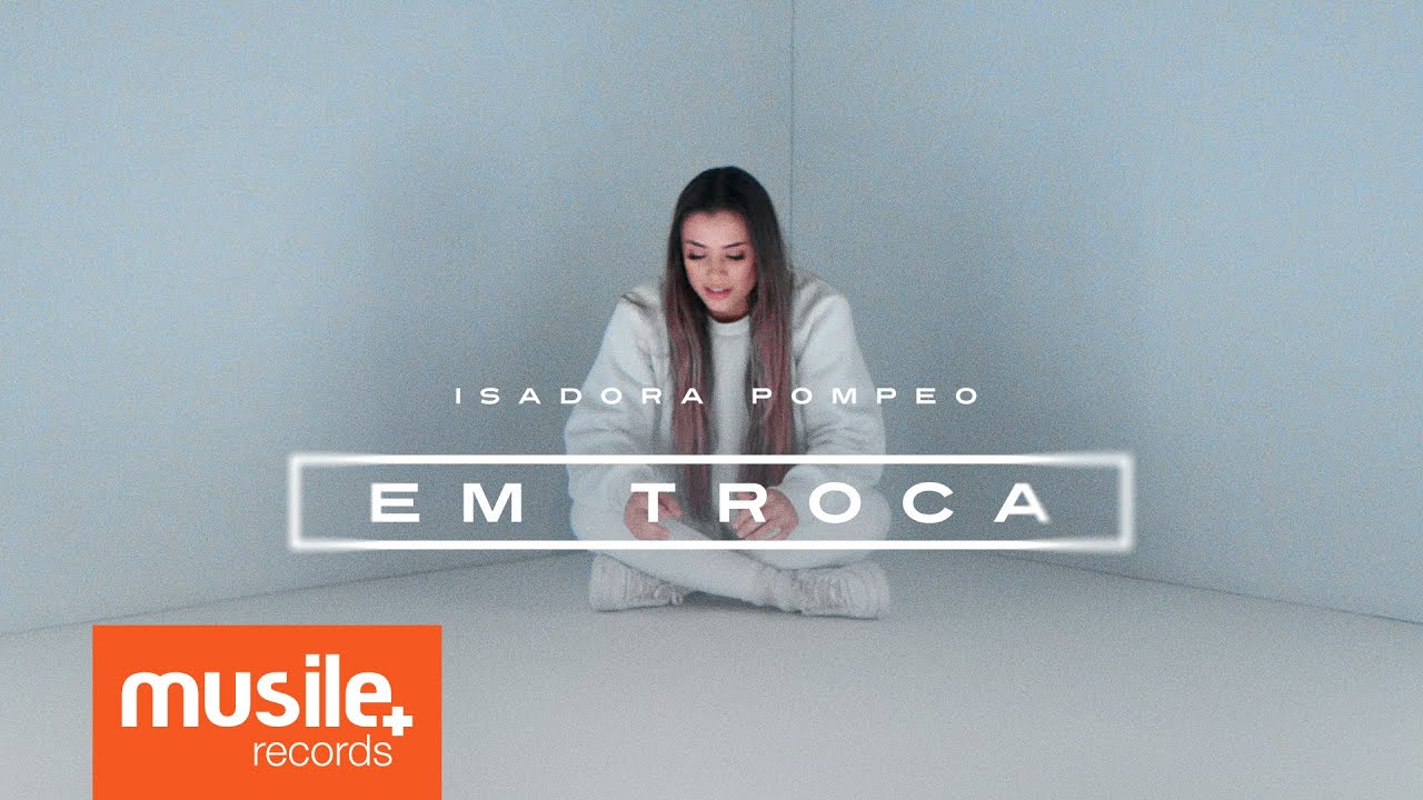 Isadora Pompeo - Em Troca