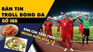 Bản tin Troll Bóng Đá số 165: Việt Nam thua Hàn Quốc, kim chi tạm thời ngon hơn dưa cà