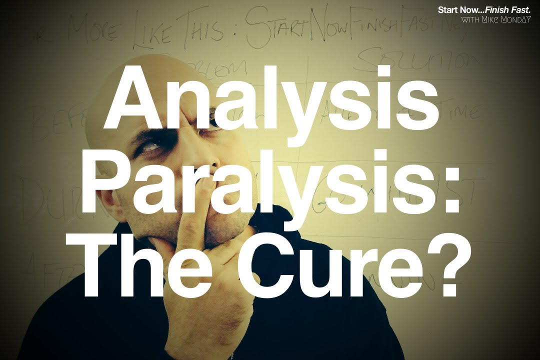 Analysis Paralysis: The Cure?