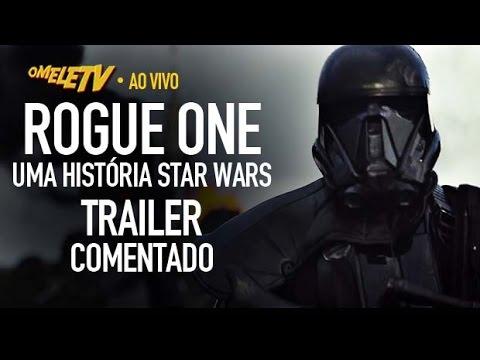 Rogue One: Uma História Star Wars - Trailer Comentado