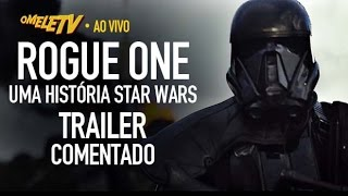 Rogue One: Uma História Star Wars - Trailer Comentado