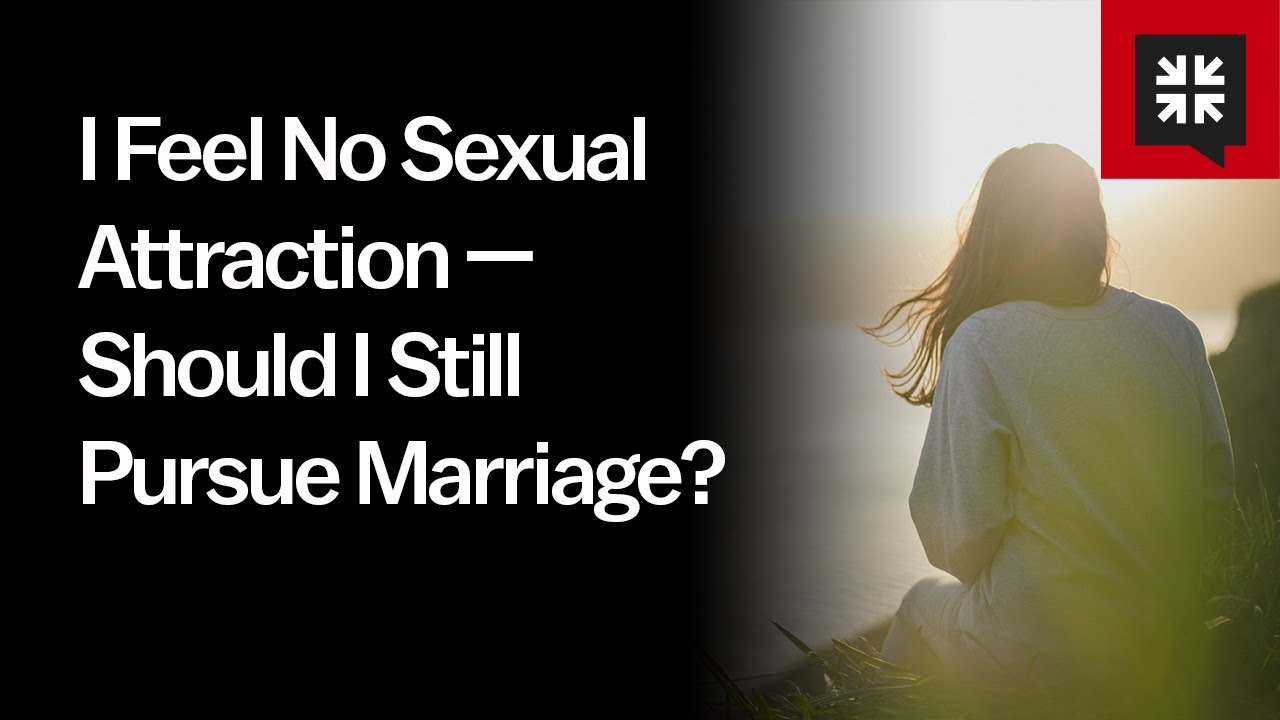 I Feel No Sexual Attraction — Should I Still Pursue Marriage? // Ask Pastor John