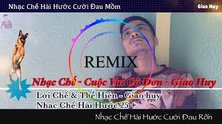 [ Nhạc Chế 25 + ] Chế - Cuộc Vui Cô Đơn Remix ĐẬP CỰC MẠNH - Giao Huy // Nhạc Chế Hài Cười Thối Bụng