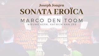 Jongen: Sonata Eroïca | MARCO DEN TOOM - Katwijk, Van den Heuvel-organ