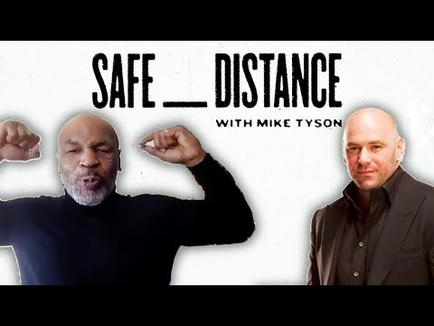 Dana White | Safe Distance with Mike Tyson