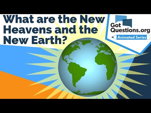 What are the New Heavens and the New Earth?