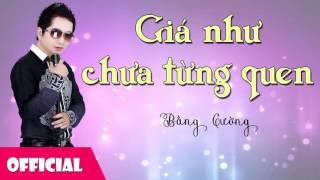 Giá Như Chưa Từng Quen - Bằng Cường [Official Audio]