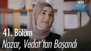 Gambar cover Nazar, Vedat'tan boşandı - Sen Anlat Karadeniz 41. Bölüm