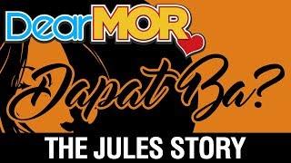 """Dear MOR: """"Dapat Ba?"""" The Jules Story 07-31-17"""