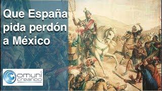 Que España pida perdón a México