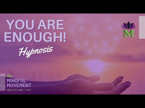 Let Go of Negativity and Unlock Your Full Potential / I am Enough Hypnosis / Mindful Movement