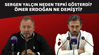 Sergen Yalçın neden tepki gösterdi?  Ömer Erdoğan ne demişti?
