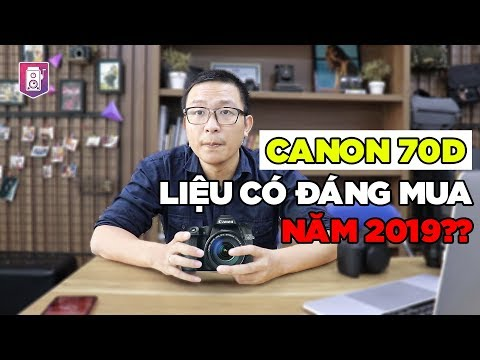 Canon 70d ✅ Năm 2019 Liệu Còn đáng Mua  Chiếc Máy ảnh Giá Dưới Mười Triệu đồng - Máy ảnh Cũ Hà Nội