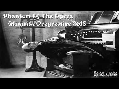 PHANTOM OF THE OPERA; MINIMAL PROGRESSIVE 2016//GALACTIK NOISE//DJ SET MINIMAL PROGRESSIVE
